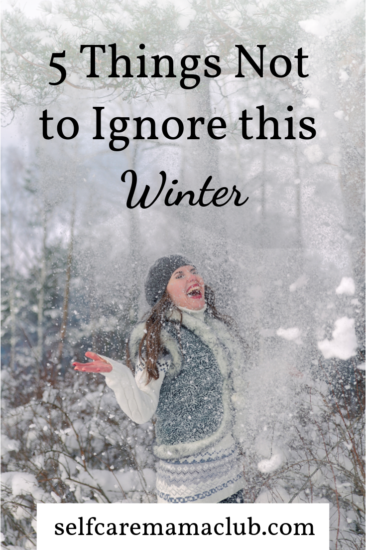 Are you dreading winter? Is it the SADest part of the year for you? These are the 5 Things Not to Ignore this Winter. #winterhealth #winterblues #winterdepression #healthywinter